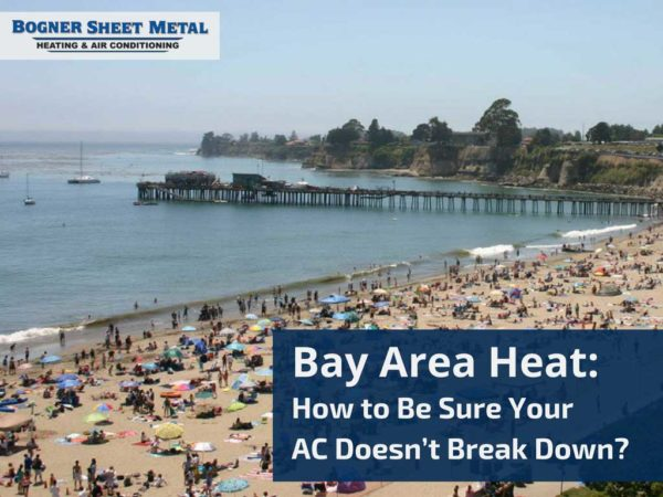 Bay Area Heat: How to be Sure Your AC Doesn't Break Down?